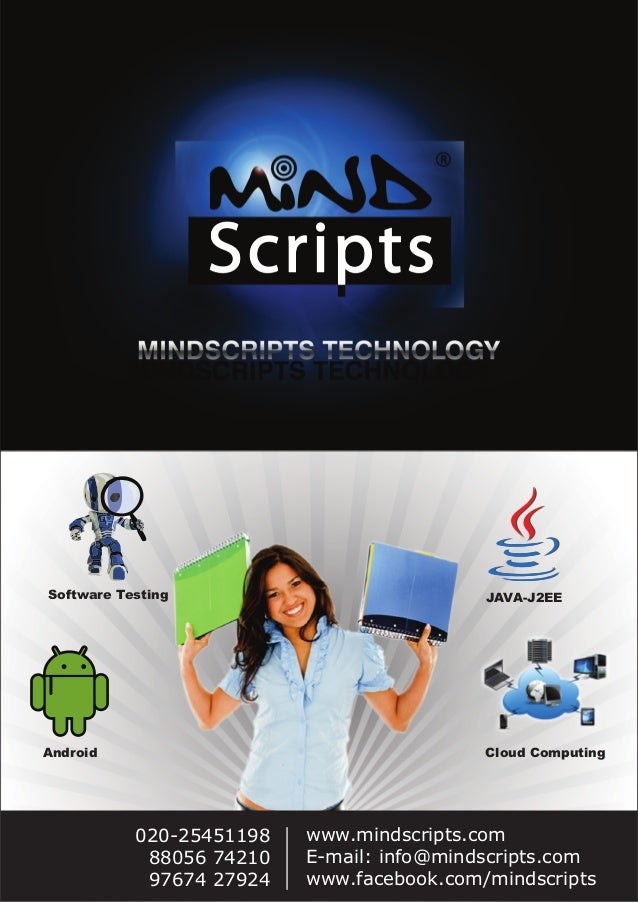 Software Testing JAVA-J2EEAndroid Cloud Computingwww.mindscripts.comE-mail: info@mindscripts.comwww.facebook.com/mindscrip...