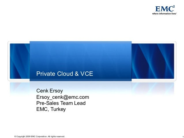 Private Cloud & VCE                       Cenk Ersoy                       Ersoy_cenk@emc.com                       Pre-Sa...