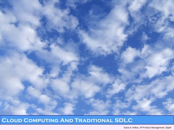 Suhas A. Kelkar, VP Product Management, Digité   Cloud Computing And Traditional SDLC