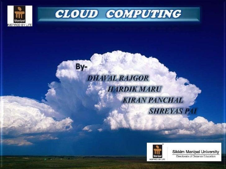 CLOUD   COMPUTING <br />By-<br />DHAVAL RAJGOR<br />     HARDIK MARU<br /> KIRAN PANCHAL<br />   SHREYAS PAI<br />