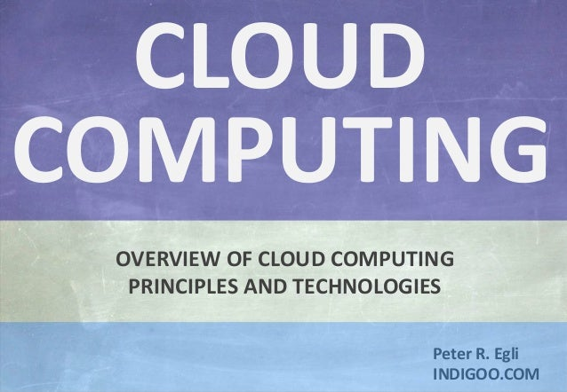 © Peter R. Egli 2015 1/31 Rev. 2.41 Cloud Computing indigoo.com Peter R. Egli INDIGOO.COM OVERVIEW OF CLOUD COMPUTING PRIN...
