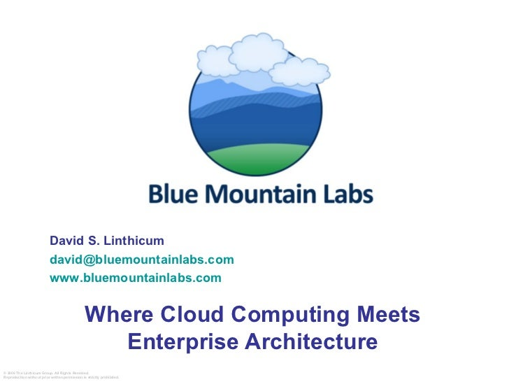 Where Cloud Computing Meets Enterprise Architecture David S. Linthicum [email_address] www.bluemountainlabs.com
