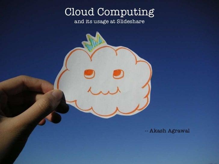 Cloud Computing and its usage at Slideshare -- Akash Agrawal