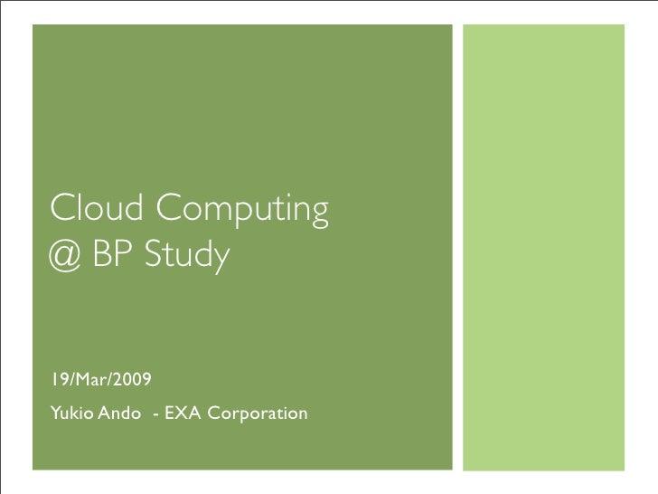Cloud Computing @ BP Study   19/Mar/2009 Yukio Ando - EXA Corporation