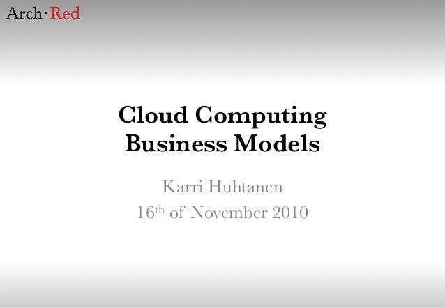 Cloud Computing Business Models Karri Huhtanen 16th of November 2010