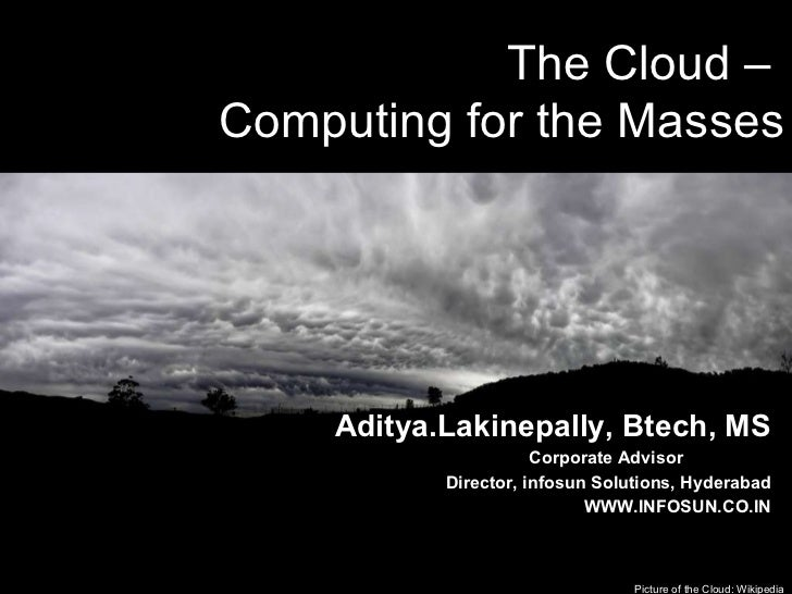 13 th  March 2010 Cloud Computing -  /50 Picture of the Cloud: Wikipedia The Cloud –  Computing for the Masses Aditya.Laki...