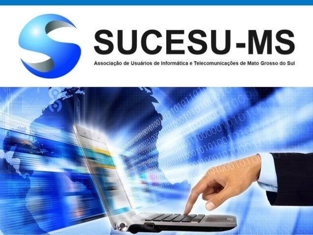 Associação de Usuários de Informática e T elecomunicações de Mato Grosso do Sul  Material disponível em: http://slideshare...