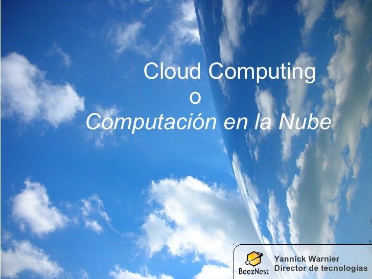 Cloud Computing          o Computación en la Nube                     Yannick Warnier                 Director de tecnolog...