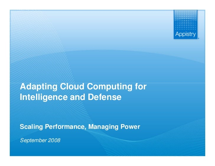 Adapting Cloud Computing for  Intelligence and Defense    Scaling Performance, Managing Power   September 2008  The Fabric...