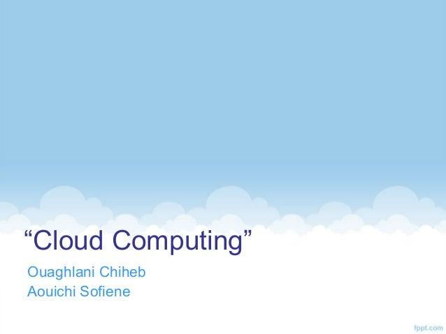 """""""Cloud Computing"""" Ouaghlani Chiheb Aouichi Sofiene"""
