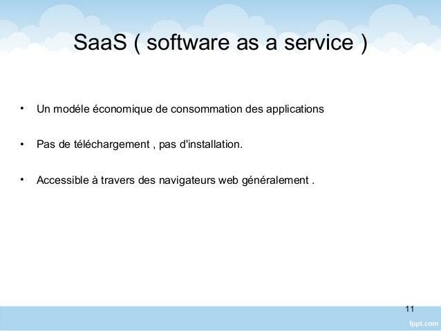 SaaS ( software as a service ) • Un modéle économique de consommation des applications • Pas de téléchargement , pas d'ins...