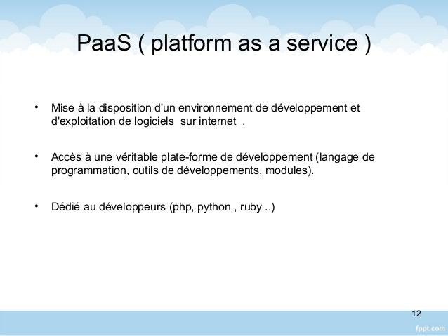PaaS ( platform as a service ) • Mise à la disposition d'un environnement de développement et d'exploitation de logiciels ...