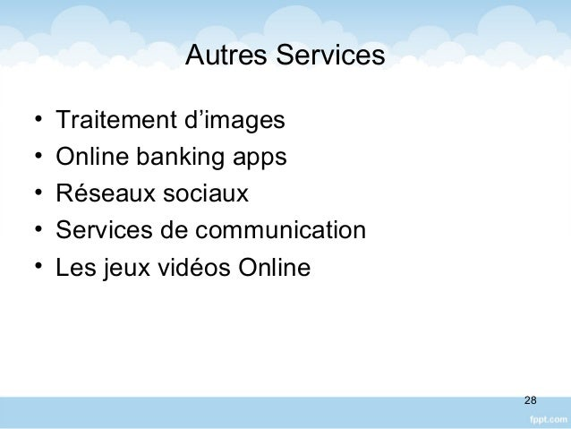 Autres Services • Traitement d'images • Online banking apps • Réseaux sociaux • Services de communication • Les jeux vidéo...