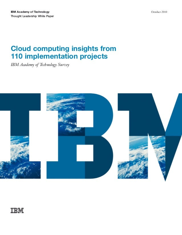 IBM Academy of Technology          October 2010Thought Leadership White PaperCloud computing insights from110 implementati...