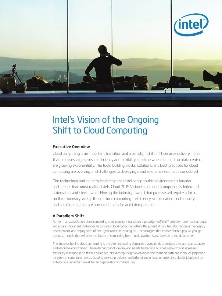 Intel's Vision of the OngoingShift to Cloud ComputingExecutive OverviewCloud computing is an important transition and a pa...