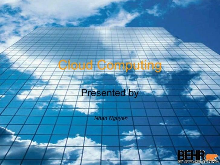 Cloud Computing Presented by Nhan Nguyen