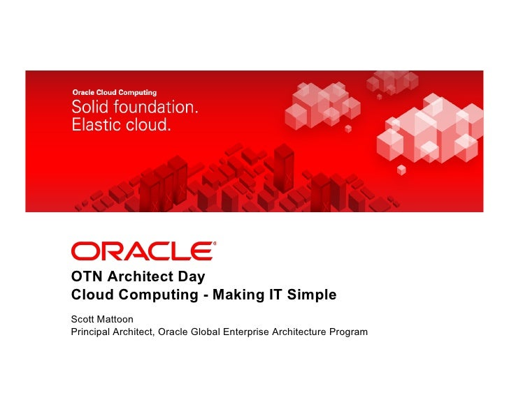 <Insert Picture Here>OTN Architect DayCloud Computing - Making IT SimpleScott MattoonPrincipal Architect, Oracle Global En...
