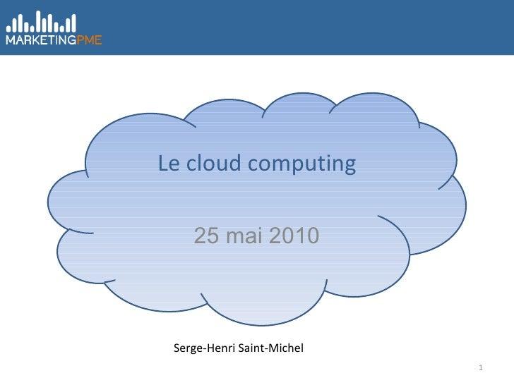 Le cloud computing 25 mai 2010 Serge-Henri Saint-Michel