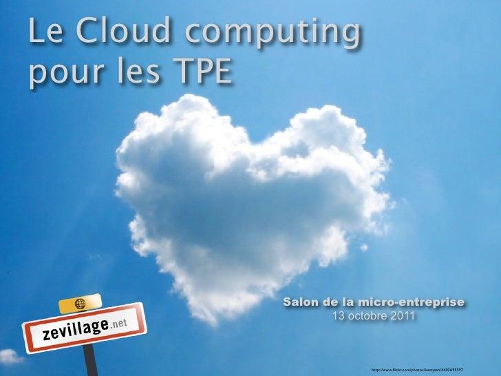 Le Cloud computingpour les TPE             Salon de la micro-entreprise                    13 octobre 2011                ...