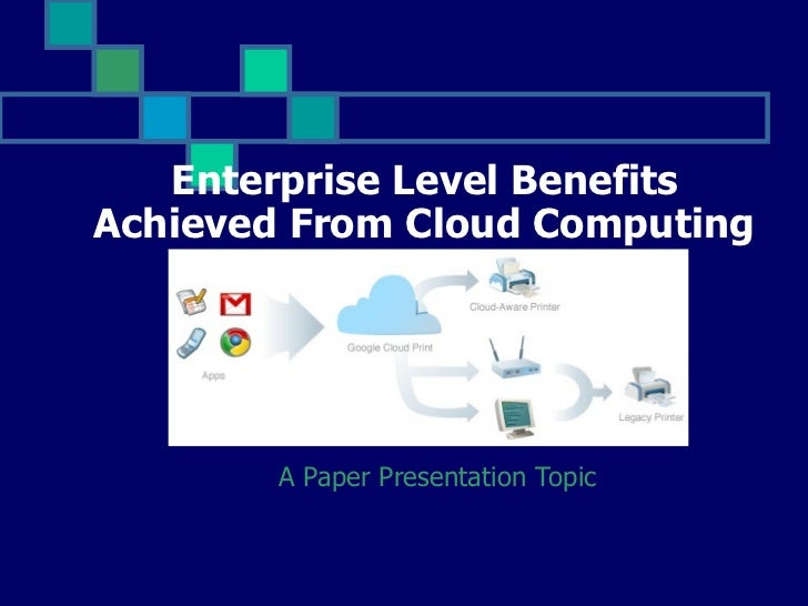 Enterprise Level Benefits Achieved From Cloud Computing A Paper Presentation Topic