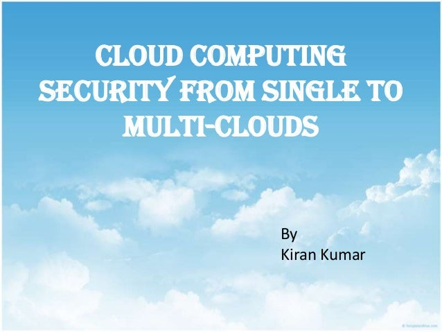 Cloud Computing Security From Single to Multi-Clouds  By Kiran Kumar