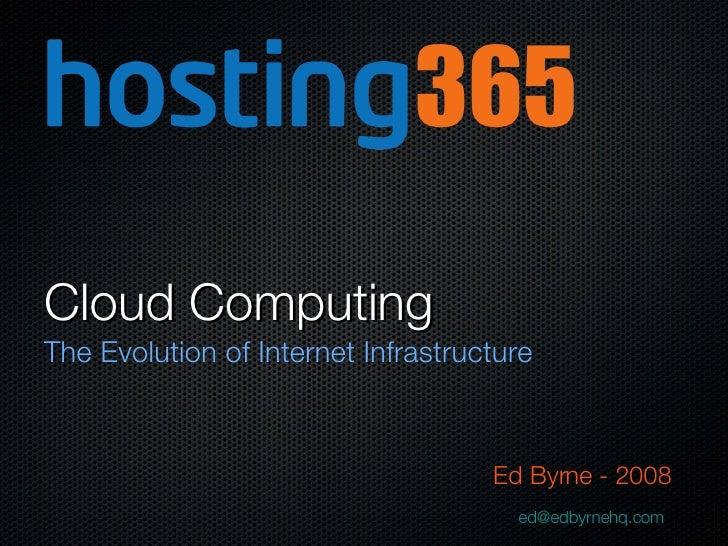 Cloud Computing <ul><li>The Evolution of Internet Infrastructure </li></ul><ul><li>Ed Byrne - 2008 </li></ul><ul><li>[emai...