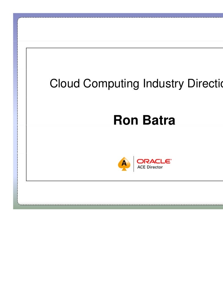 Cloud Computing Industry Directions           Ron Batra
