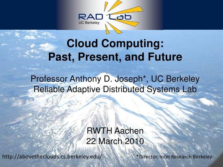 1<br />UC Berkeley<br />Cloud Computing: <br />Past, Present, and Future <br />Professor Anthony D. Joseph*, UC BerkeleyRe...
