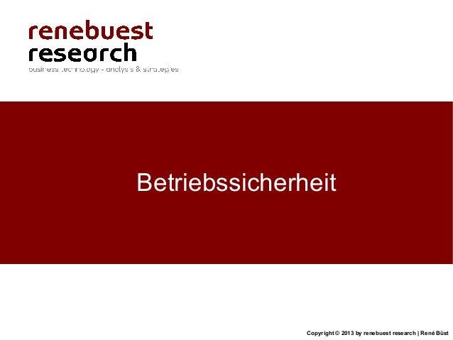 Copyright © 2013 by renebuest research   René BüstBetriebssicherheit