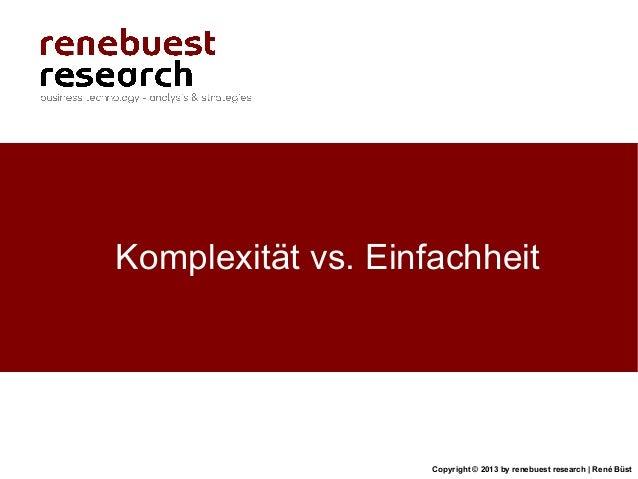 Copyright © 2013 by renebuest research   René BüstKomplexität vs. Einfachheit