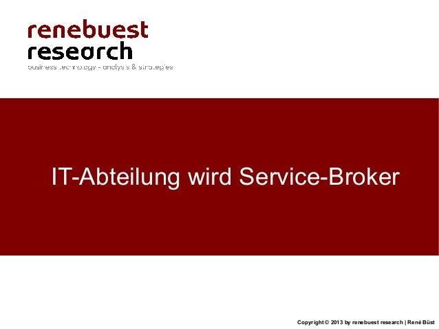 Copyright © 2013 by renebuest research   René BüstIT-Abteilung wird Service-Broker