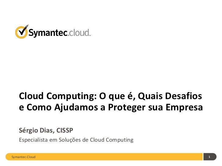 Cloud Computing: O que é, Quais Desafios    e Como Ajudamos a Proteger sua Empresa    Sérgio Dias, CISSP    Especialista e...