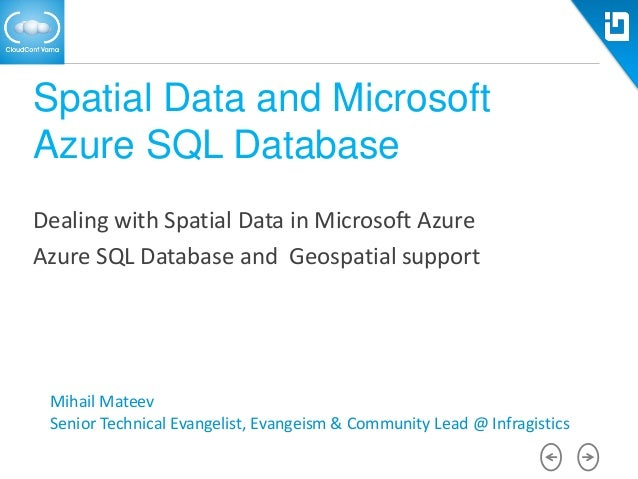 Spatial Data and Microsoft Azure SQL Database Dealing with Spatial Data in Microsoft Azure Azure SQL Database and Geospati...