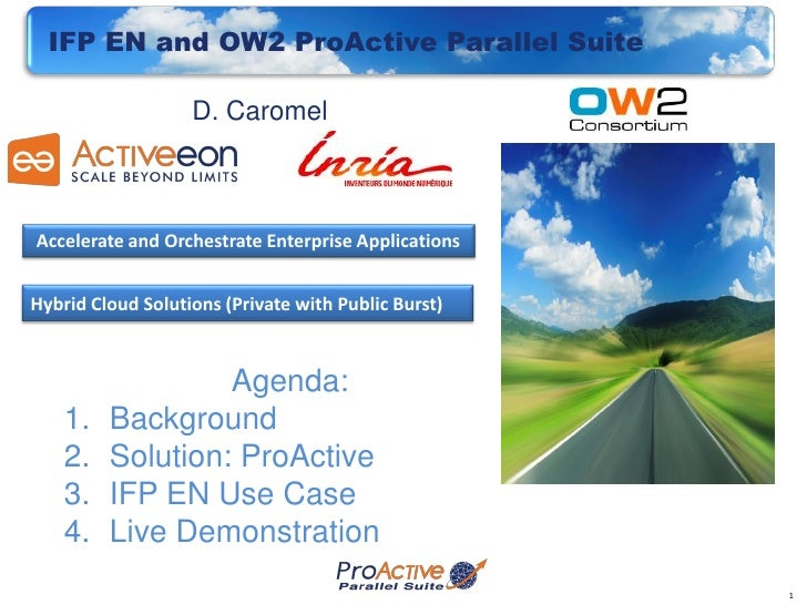 IFP EN and OW2 ProActive Parallel Suite                   D. CaromelAccelerate and Orchestrate Enterprise ApplicationsHybr...