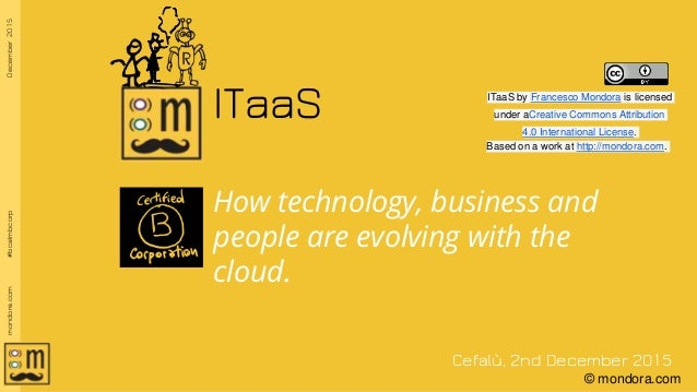 December2015mondora.com#bcalmbcorp © mondora.com ITaaS How technology, business and people are evolving with the cloud. Ce...