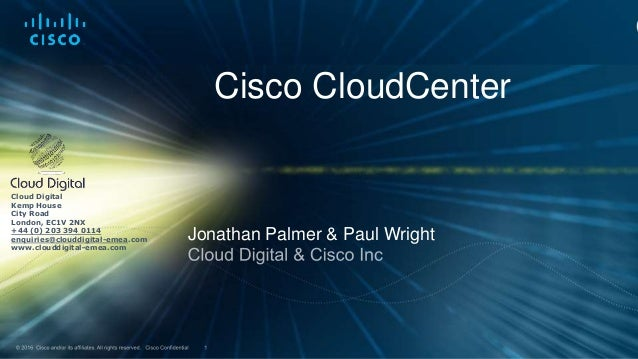 Jonathan Palmer & Paul Wright Cisco CloudCenter Cloud Digital Kemp House City Road London, EC1V 2NX +44 (0) 203 394 0114 e...