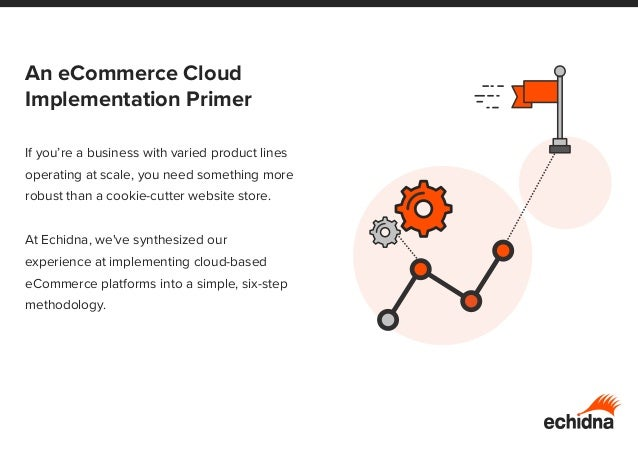 An eCommerce Cloud Implementation Primer If you're a business with varied product lines operating at scale, you need somet...