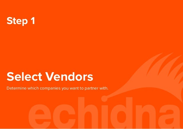 Step 1 Select Vendors Determine which companies you want to partner with.