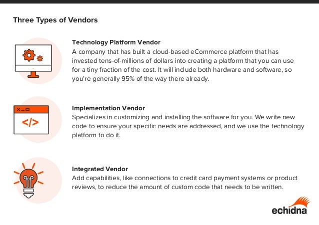 Technology Platform Vendor A company that has built a cloud-based eCommerce platform that has invested tens-of-millions of...