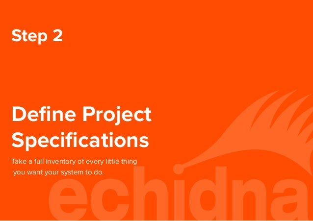 Step 2 Define Project Specifications Take a full inventory of every little thing you want your system to do.