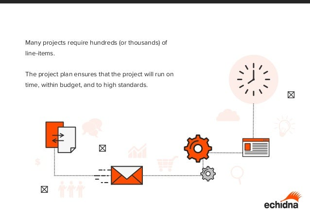 Many projects require hundreds (or thousands) of line-items. The project plan ensures that the project will run on time, w...
