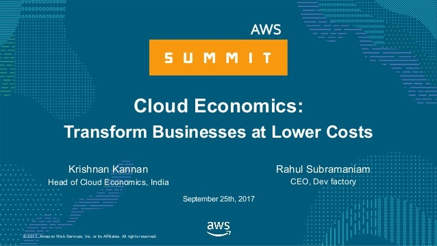 © 2017, Amazon Web Services, Inc. or its Affiliates. All rights reserved. Krishnan Kannan Head of Cloud Economics, India S...