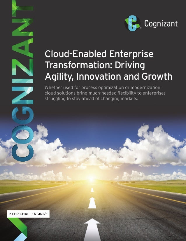 Cloud-Enabled Enterprise Transformation: Driving Agility, Innovation and Growth Whether used for process optimization or m...