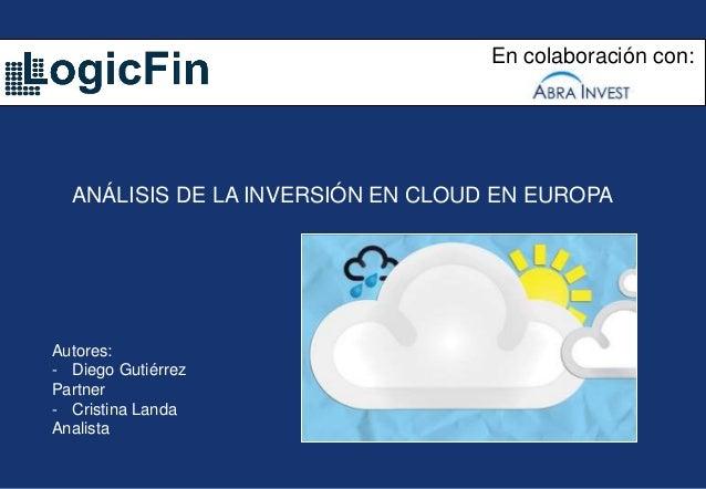 En colaboración con: ANÁLISIS DE LA INVERSIÓN EN CLOUD EN EUROPA Autores: - Diego Gutiérrez Partner - Cristina Landa Anali...