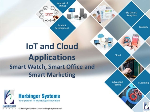 IoT and Cloud Applications Smart Watch, Smart Office and Smart Marketing