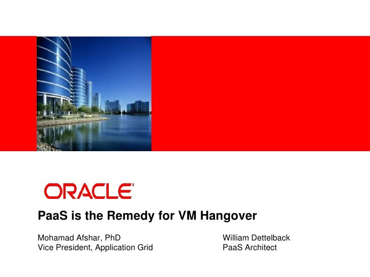 PaaS is the Remedy for VM Hangover<br />Mohamad Afshar, PhD			William Dettelback<br />Vice President, Application Grid		Pa...