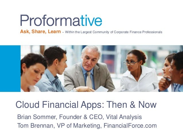 Ask, Share, Learn – Within the Largest Community of Corporate Finance Professionals  Cloud Financial Apps: Then & Now Bria...