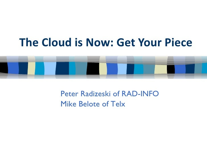 The Cloud is Now: Get Your Piece Peter Radizeski of RAD-INFO Mike Belote of Telx