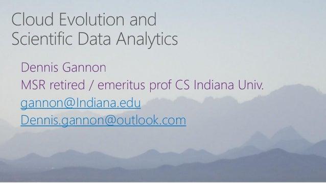gannon@Indiana.edu  Dennis.gannon@outlook.com