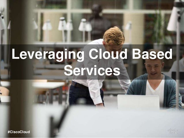 Leveraging Cloud Based Services #CiscoCloud